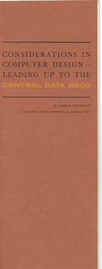 Considerations in computer design - leading up to the Control Data 6600  Creator James E. Thornton