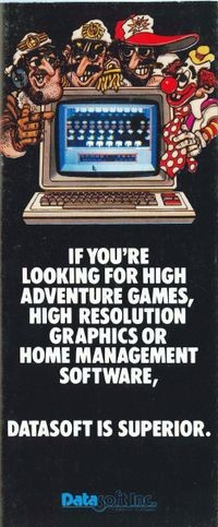 If You're Looking for High Adventure Games, High Resolution Graphics or   Home Management Software, Datasoft is Superior.