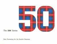 The IBM Series 50: Data Processing for the Smaller Business